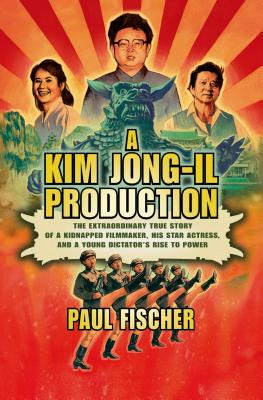 A Kim Jong-Il ProductionPaul Fischer