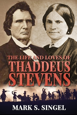 The Life and Loves of Thaddeus Stevens Cover Image
