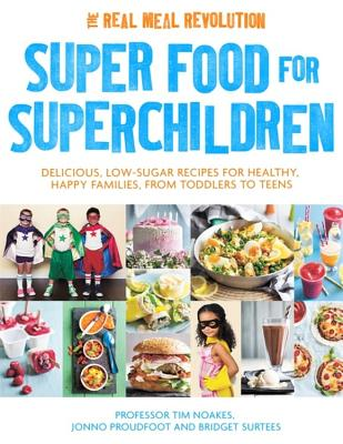 Super Food for Superchildren: Delicious, low-sugar recipes for healthy, happy children, from toddlers to teens Cover Image