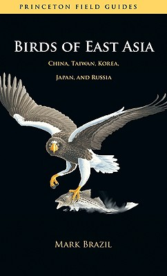Birds of East Asia: China, Taiwan, Korea, Japan, and Russia (Princeton Field Guides #46) Cover Image