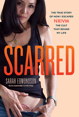 Scarred: The True Story of How I Escaped NXIVM, the Cult That Bound My Life Cover Image