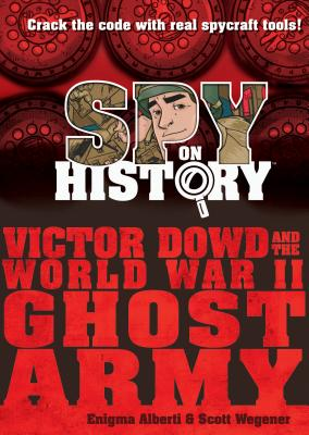 Spy on History: Victor Dowd adn the World War II Ghost Army by Enigma Alberti & Scott Wegener