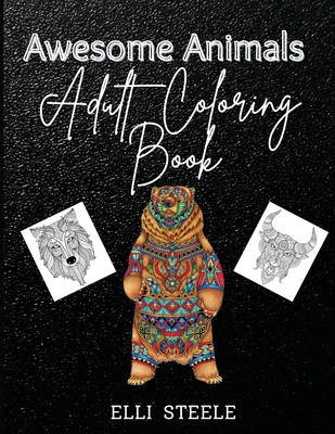 Awesome Animals Adults Coloring Book: A Beautiful Adult Coloring Book Stress Relieving Animal Designs Cover Image