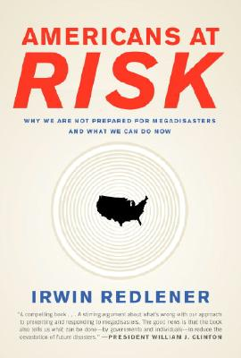 Americans at Risk: Why We Are Not Prepared for Megadisasters and What We Can Do Cover Image