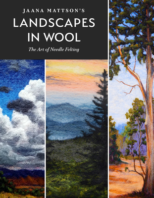 Jaana Mattson's Landscapes in Wool: The Art of Needle Felting Cover Image