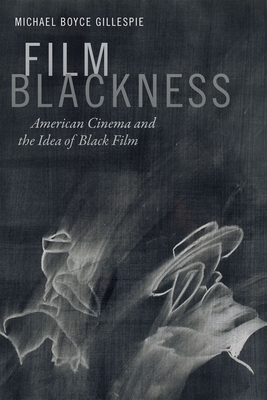 Film Blackness: American Cinema and the Idea of Black Film Cover Image