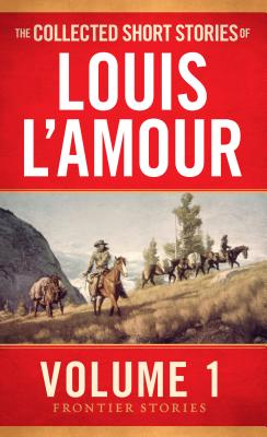 The Collected Short Stories of Louis L'Amour, Volume 1: Frontier Stories Cover Image