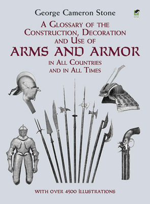 A Glossary of the Construction, Decoration and Use of Arms and Armor: In All Countries and in All Times (Dover Military History) Cover Image