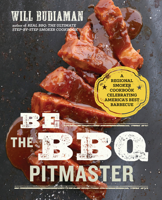 Be the BBQ Pitmaster: A Regional Smoker Cookbook Celebrating America's Best Barbecue Cover Image