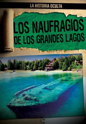 Los Naufragios de Los Grandes Lagos (Great Lakes Shipwrecks) (Historia Oculta (Hidden History)) Cover Image