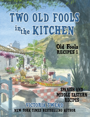 Two Old Fools in the Kitchen: Spanish and Middle Eastern Recipes, Traditional and New Cover Image