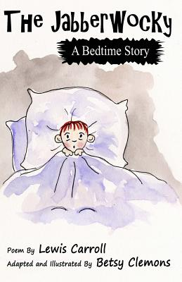 The Jabberwocky: A Bedtime Story Cover Image