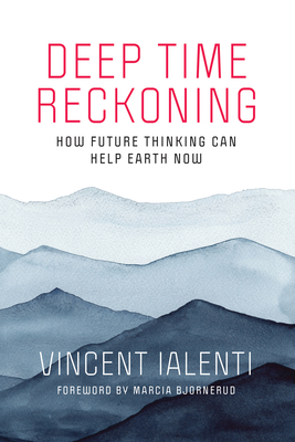 Deep Time Reckoning: How Future Thinking Can Help Earth Now (One Planet) Cover Image