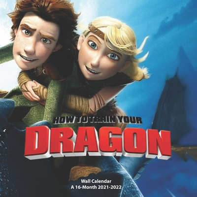 How to Train Your Dragon - Wall Calendar A 16-Month 2021-2022: American 3D animated film Cover Image