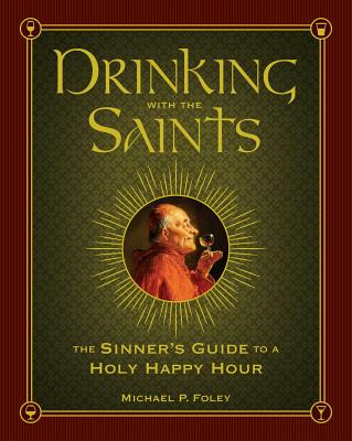Drinking with the Saints: The Sinner's Guide to a Holy Happy Hour Cover Image