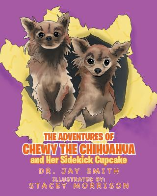 The Adventures of Chewy the Chihuahua and Her Sidekick Cupcake Cover Image