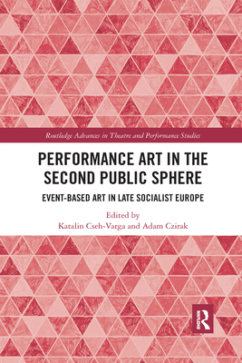 Performance Art in the Second Public Sphere: Event-Based Art in Late Socialist Europe (Routledge Advances in Theatre & Performance Studies) Cover Image