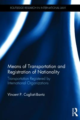 Means of Transportation and Registration of Nationality: Transportation Registered by International Organizations (Routledge Research in International Law) Cover Image