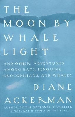Moon by Whale Light: And Other Adventures Among Bats, Penguins, Crocodilians, and Whales Cover Image