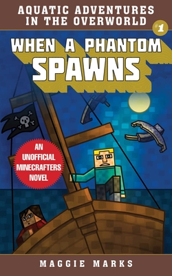 When a Phantom Spawns: An Unofficial Minecrafters Novel (Aquatic Adventures in the Overworld #1) Cover Image