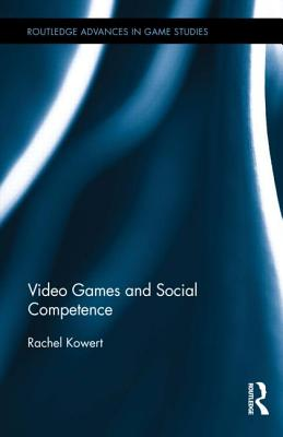 Cover for Video Games and Social Competence (Routledge Advances in Game Studies)