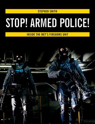 Stop! Armed Police!: Inside the Met's Firearms Unit Cover Image