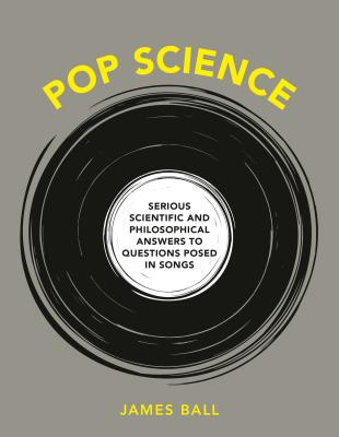 Pop Science: Serious Answers to Deep Questions Posed in Songs Cover Image