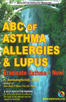 ABC of Asthma, Allergies & Lupus: Eradicate Asthma - Now! Cover Image