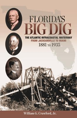 Florida's Big Dig: The Atlantic Intracoastal Waterway from Jacksonville to Miami, 1881 to 1935 Cover Image
