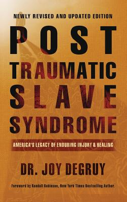 Post Traumatic Slave Syndrome, Revised Edition: : America's Legacy of Enduring Injury and Healing Cover Image