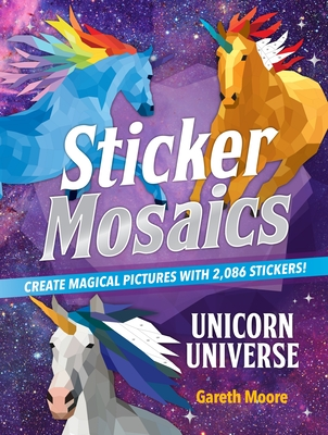 Sticker Mosaics: Unicorn Universe: Create Magical Pictures with 2,086 Stickers! Cover Image