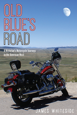 Old Blue's Road: A Historian's Motorcycle Journeys in the American West Cover Image