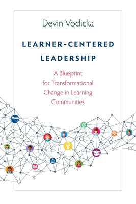 Learner-Centered Leadership: A Blueprint for Transformational Change in Learning Communities Cover Image