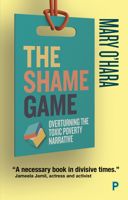 The Shame Game: Overturning the Toxic Poverty Narrative Cover Image