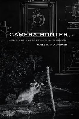 Camera Hunter: George Shiras III and the Birth of Wildlife Photography Cover Image
