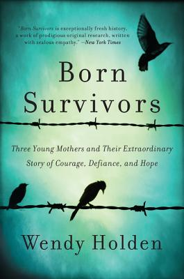 Born Survivors: Three Young Mothers and Their Extraordinary Story of Courage, Defiance, and Hope Cover Image