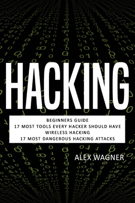 Hacking: Beginners Guide, 17 Must Tools every Hacker should have, Wireless Hacking & 17 Most Dangerous Hacking Attacks Cover Image