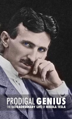 Prodigal Genius: The Extraordinary Life of Nikola Tesla Cover Image