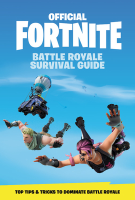 FORTNITE (Official): Battle Royale Survival Guide (Official Fortnite Books) Cover Image
