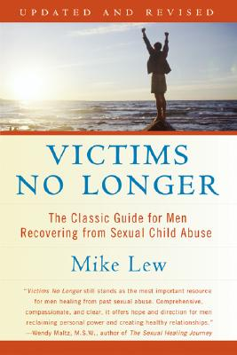 Victims No Longer (Second Edition): The Classic Guide for Men Recovering from Sexual Child Abuse Cover Image