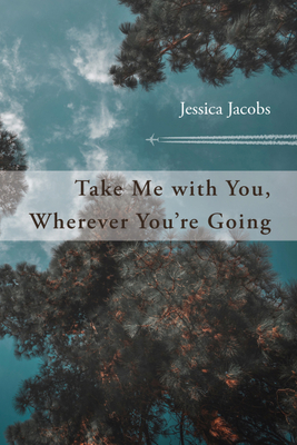 Take Me with You, Wherever You're Going Cover Image