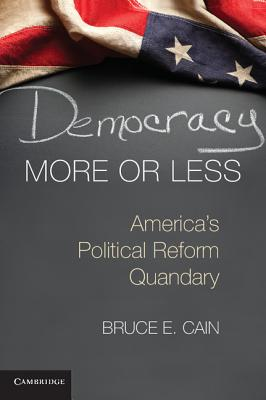 Democracy More or Less: America's Political Reform Quandary (Cambridge Studies in Election Law and Democracy) Cover Image