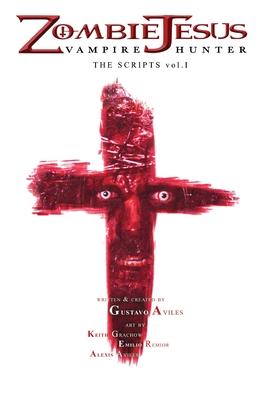 Zombie Jesus Vampire Hunter: The Scripts vol. 1 Cover Image