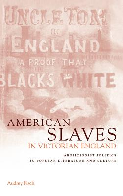 American Slaves in Victorian England: Abolitionist Politics in Popular Literature and Culture Cover Image