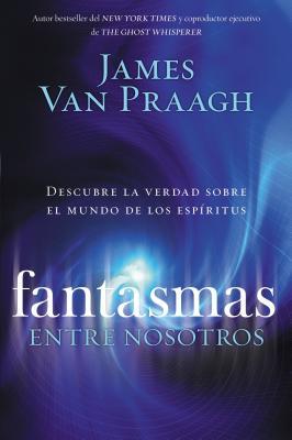 Fantasmas Entre Nosotros: Descubre La Verdad Sobre El Mundo de Los Espiritus Cover Image