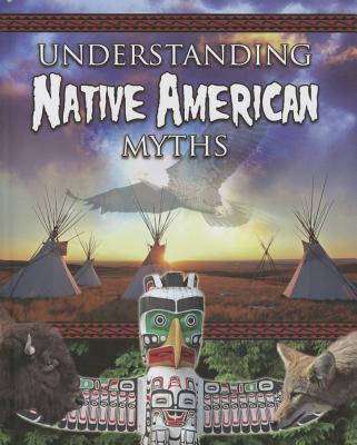 Cover for Understanding Native America Myths (Myths Understood (Crabtree))