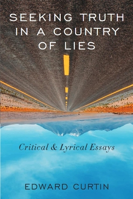 Seeking Truth in a Country of Lies: Critical & Lyrical Essays Cover Image