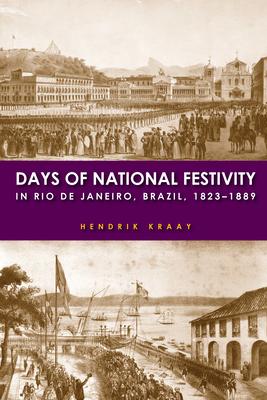 Days of National Festivity in Rio de Janeiro, Brazil, 1823a 1889 Cover Image