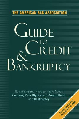 The American Bar Association Guide to Credit and Bankruptcy: Everything You Need to Know About the Law, Your Rights, and Credit, Cover Image