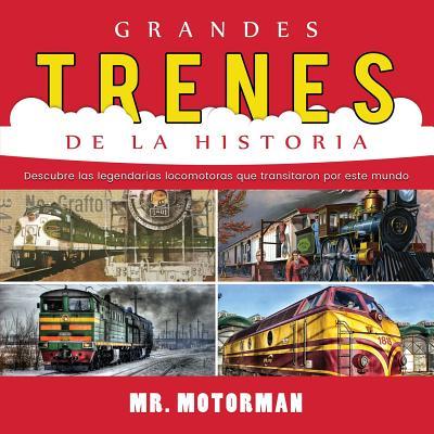 Grandes Trenes de la Historia: Descubre las legendarias locomotoras que transitaron por este mundo Cover Image
